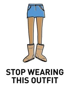 It's either cold enough for uggs or warm enough for shorts... It cannot be both. AND STOP DRAGGING YOUR FEET WHEN YOU WALK!!!