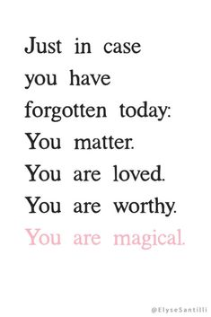 Just in case you have forgotten today: You matter. You are loved. Your are worthy. You are magical. Source by cinnamong The post 15 Of The Best Quotes On Self Love Love Quotes appeared first on Quotes Pin. Love Quotes For Boyfriend Romantic, Self Love Quotes, Love Yourself Quotes, Words Quotes, Quotes To Live By, Best Quotes, You Are Quotes, Big Heart Quotes, Sayings