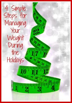 4 Simple Steps for Managing Your Weight During the Holidays - Eating well and maintaining your weight during the six weeks from Thanksgiving through Christmas is a challenge, but these four steps can make it easier.