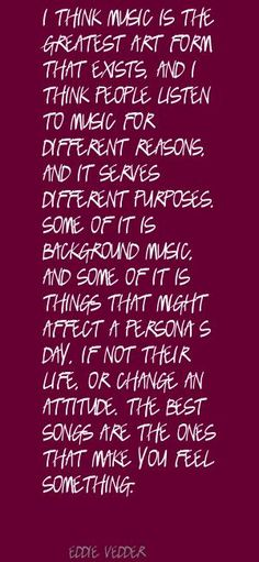 I think music is the greatest art form that Quote By Eddie Vedder