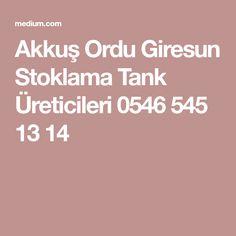 Akkuş Ordu Giresun Stoklama Tank Üreticileri 0546 545 13 14