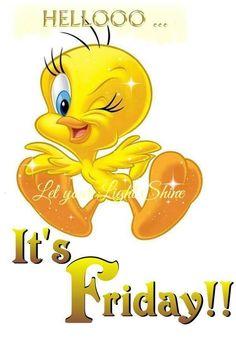 Hello Its Friday friday happy friday tgif friday quotes friday quote quotes about friday tweety bird quotes