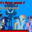 Dark's return episode 2 ft. My Little Pony