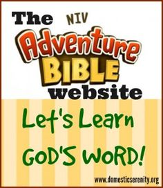 The Adventure Bible website -- great way to learn God's Word! Lots of games & FREE printables - crossword puzzles, Scripture cards, sermon outlines, etc. Great for parents, children's ministry workers, and kids!