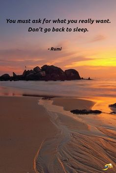 """""""You must ask for what you really want. Don't go back to sleep."""" - Rumi  http://theshiftnetwork.com/?utm_source=pinterest&utm_medium=social&utm_campaign=quote"""