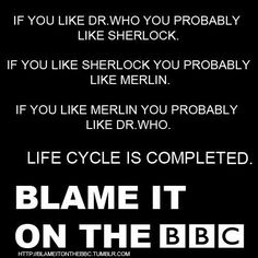 So flipping true. (I don't care for Supernatural though... which pinterest keeps linking to Doctor Who.) Merlin +Sherlock+Doctor Who = Fantastic Television. Thank God there are more than 3 episodes to Merlin per season! :)