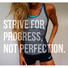strive for  progress not perfection..