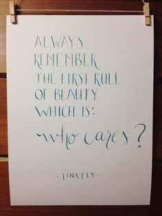 9 x 12 // tina fey quote by HandwrittenByCassi on Etsy  I will frame this and hang it in my bathroom or by my closet.