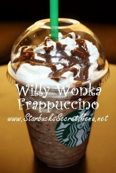 Willy Wonka Frappuccino! Designed for the chocolate lover with a major sweet tooth! •Start with a Double Chocolate Chip Frappuccino •Add extra java chips •Add extra mocha syrup (1 pump tall, 1.5 pumps grande, 2 pumps venti) •Add hazelnut syrup (1 pump tall, 1.5 pumps grande, 2 pumps venti) •Top with regular or chocolate whipped cream and mocha drizzle