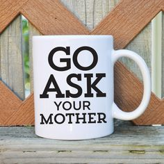 Go Ask Your Mother Father's Day Coffee Mug - 11 or 15 oz. - Funny Father's Day Mug - Funny Dad Mug - Tickled Teal