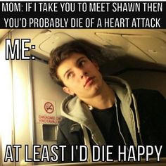 Omg my freaking life my mom will not and I mean will not let me go to a concert like I probably die even if I was in the same city as shawn but still she needs to just give in now cuz I'm never gonna stop asking and begging