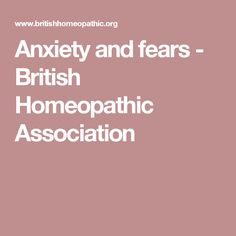 Anxiety and fears - British Homeopathic Association