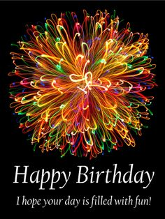 I hope your day is filled with fun, happy birthday birthday happy birthday happy birthday wishes birthday quotes happy birthday quotes happy birthday pics birthday images birthday image quotes happy birthday image Happy Birthday Qoutes, Happy Birthday Fireworks, Happy Birthday Wishes Photos, Free Happy Birthday Cards, Happy Birthday Video, Happy Birthday Celebration, Happy Birthday Flower, Birthday Wishes Messages, Birthday Card Sayings