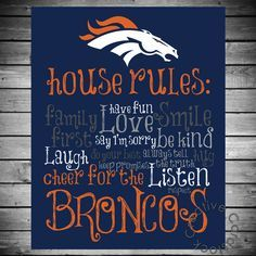 Denver Broncos House Rules - 8x10 Printable Digital Copy. $12.50, via Etsy. Welcome to Heaven - http://touchdownheaven.com/category/categories/denver-broncos-fan-shop/