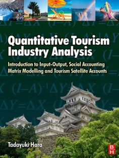 Quantitative tourism industry analysis [Recurso electrónico] : introduction to input-output, social accounting matrix modeling and tourism satellite accounts / Tadayuki Hara