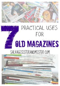 Do you have a stack of old magazines that you don't know what to do with? Here are 7 Practical Uses for Old Magazines!