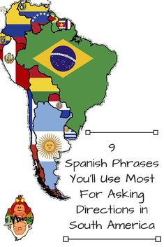 9 Spanish Phrases You'll Use Most For Asking Directions in South America Before you set off on your adventures in South America, it's critical you know how to get around in Spanish. This doesn't require you to be a fluent speaker, and it's a lot better than walking around with a dictionary in your hands. Memorize these few Spanish phrases, and even learn how to mix and use them together.