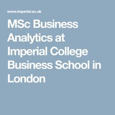 MSc Business Analytics at Imperial College Business School in London