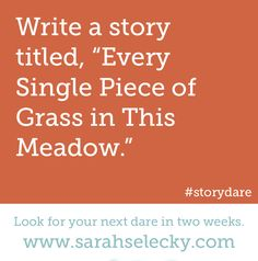 "Write a story titled, ""Every Single Piece of Grass in This Meadow."""