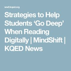 Strategies to Help Students 'Go Deep' When Reading Digitally | MindShift | KQED News