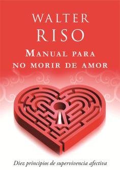 Libros Recomendados-Manual Para no Morir de Amor-Walter Riso.En http://ustedpuedesanarsuvida.com/