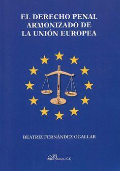 El derecho penal armonizado de la Unión Europea / Beatriz Fernández Ogallar, 2014