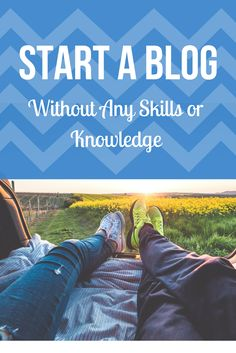 Start a Blog Without any Skills or Knowledge