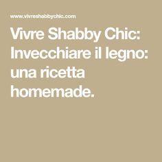 Vivre Shabby Chic: Invecchiare il legno: una ricetta homemade. Shabby Home, Shabby Chic, Chicano, Bellisima, Homemade, Home Decor, Floors, Diy, Wood