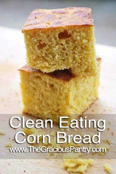 Clean Eating Corn Bread - Really good with a light texture.  I made with whole wheat flour in place of corn flour.
