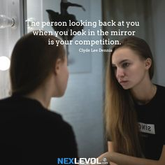 The person looking back at you when you look in the mirror is your competition.