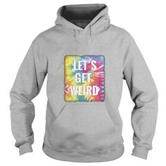 Let's Get Weird Cool Tie Dye T-Shirt  #gift #ideas #Popular #Everything #Videos #Shop #Animals #pets #Architecture #Art #Cars #motorcycles #Celebrities #DIY #crafts #Design #Education #Entertainment #Food #drink #Gardening #Geek #Hair #beauty #Health #fitness #History #Holidays #events #Home decor #Humor #Illustrations #posters #Kids #parenting #Men #Outdoors #Photography #Products #Quotes #Science #nature #Sports #Tattoos #Technology #Travel #Weddings #Women