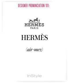 How to Correctly Say 51 Commonly Mispronounced Names in Fashion - How to Pronounce Designers' Names to Prep for Fashion Week – Hermès from - Fashion Designers Names, Fashion Brands, Cute Fashion, Fashion 101, Vintage Fashion, How To Pronounce, English Writing, Fashion Quotes, Best Brand