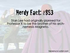 Stan Lee had originally planned for Professor X to be he brother of his arch-nemesis Magneto