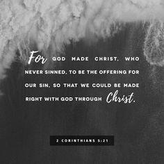 Pois Deus fez Cristo, que nunca pecou, para ser oferecido pelos nossos pecados, para podermos nos tornar Justos com Deus através de Cristos. 2 Coríntios 5:21