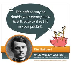 """""""The safest way to double your money is to fold it over and put it in your pocket."""" --Kin Hubbard via FamZoo.com"""