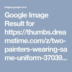 Google Image Result for https://thumbs.dreamstime.com/z/two-painters-wearing-same-uniform-37039931.jpg