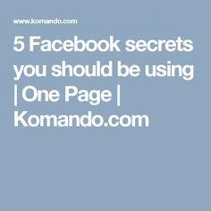 5 Facebook secrets you should be using | One Page | Komando.com