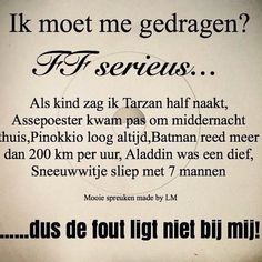 Ik moet me gedragen? Favorite Quotes, Best Quotes, Funny Quotes, Dutch Quotes, One Liner, Disney Quotes, Happy Thoughts, Funny Texts, Wise Words