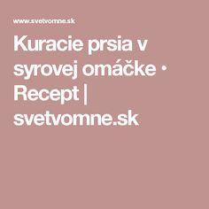 Kuracie prsia v syrovej omáčke • Recept   svetvomne.sk