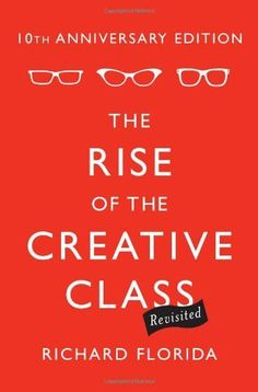 The Rise of the Creative Class--Revisited: 10th Anniversary Edition--Revised and Expanded
