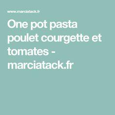 One pot pasta poulet courgette et tomates - marciatack.fr