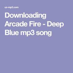 Downloading Arcade Fire - Deep Blue mp3 song