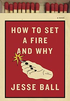 How to Set a Fire and Why: A Novel by Jesse Ball https://www.amazon.com/dp/1101870575/ref=cm_sw_r_pi_dp_5g7HxbGXWQDAS
