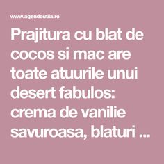 Prajitura cu blat de cocos si mac are toate atuurile unui desert fabulos: crema de vanilie savuroasa, blaturi umede si pufoase, aspect colorat deosebit. Merita s-o incercati ! Ingrediente Prajitura cu blat de cocos si mac: Blat: 150 grame seminte de mac 100 grame fulgi de cocos 100 grame migdale