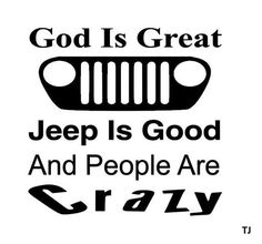 God is Great, Jeep is Good, and People are Crazy decals. These decals are made with permanent adhesive vinyl and will stick to just about anything you want to put them on. Choose what Jeep grille you would like and the color. Jeep Stickers, Jeep Decals, Jeep Wrangler Accessories, Jeep Accessories, Jeep Jeep, Jeep Wrangler Jk, Jeep Tattoo, Jeep Quotes, Jeep Humor