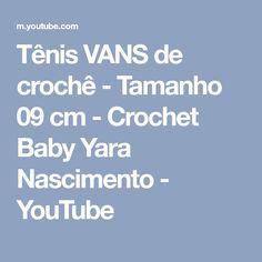 Tênis VANS de crochê - Tamanho 09 cm - Crochet Baby Yara Nascimento - YouTube