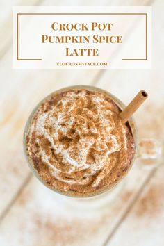 Crock Pot Pumpkin Spice Latte recipe via http://flouronmyface.com