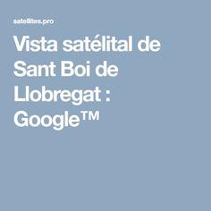 Vista satélital de Sant Boi de Llobregat : Google™ Maps, Hotels, Restaurants, Post Office, Hospitals, Bass