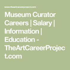 Museum Curator Careers | Salary | Information | Education - TheArtCareerProject.com