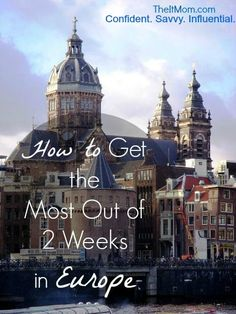 Travel Tips - How to Get the Most Out of 2 Weeks in Europe